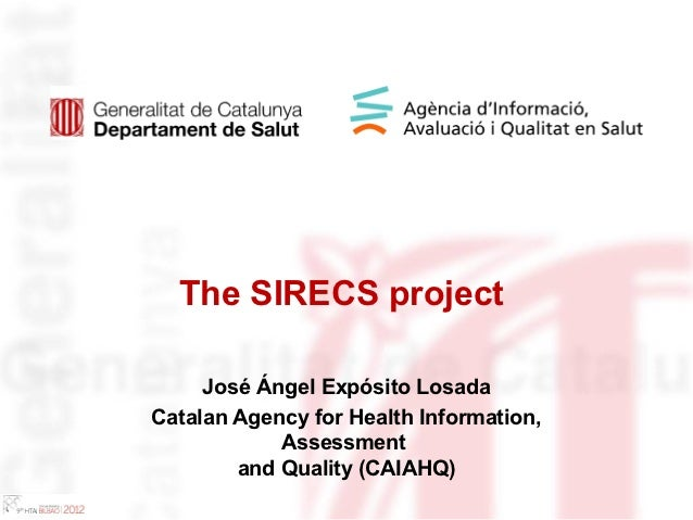 The SIRECS project     José Ángel Expósito LosadaCatalan Agency for Health Information,            Assessment        and Q...