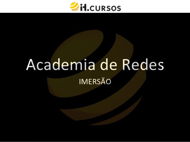 Academia de Redes           IMERSÃO