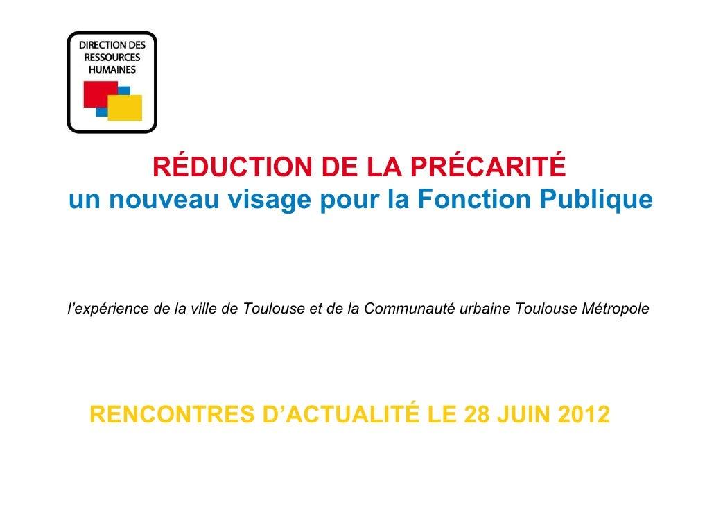RÉDUCTION DE LA PRÉCARITÉun nouveau visage pour la Fonction Publiquel'expérience de la ville de Toulouse et de la Communau...