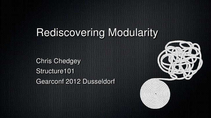 Rediscovering ModularityChris ChedgeyStructure101Gearconf 2012 Dusseldorf