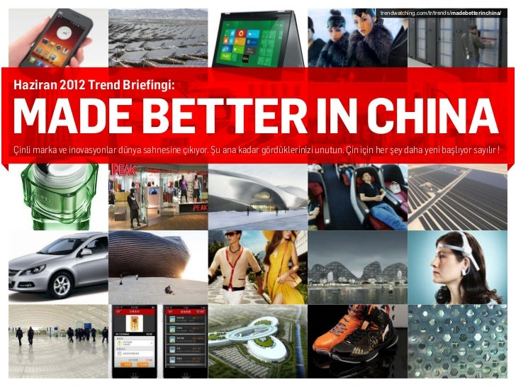 trendwatching.com/tr/trends/madebetterinchina/Haziran 2012 Trend Briefingi:MADE BETTER IN CHINAÇinli marka ve inovasyonlar...