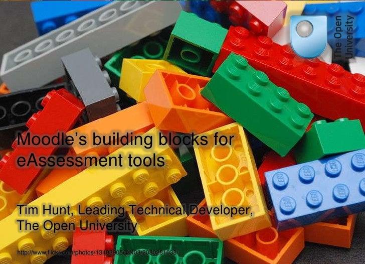 Moodle's building blocks foreAssessment toolsTim Hunt, Leading Technical Developer,The Open Universityhttp://www.flickr.co...