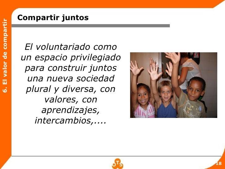 Compartir juntos6. El valor de compartir                            El voluntariado como                           un espa...
