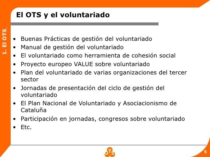 El OTS y el voluntariado1. El OTS            •    Buenas Prácticas de gestión del voluntariado            •    Manual de g...