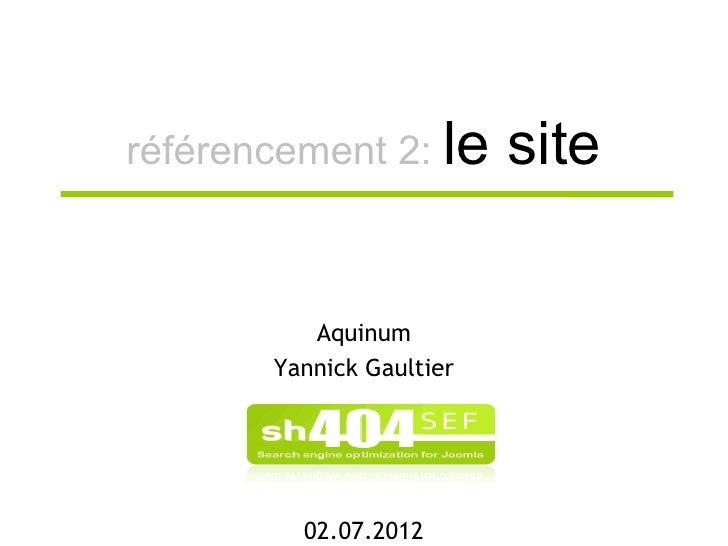 référencement 2: le       site          Aquinum       Yannick Gaultier         02.07.2012