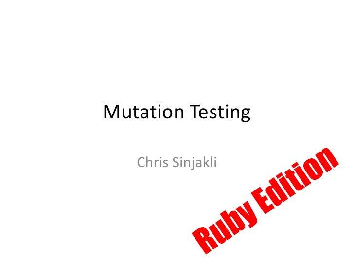 Mutation Testing   Chris Sinjakli