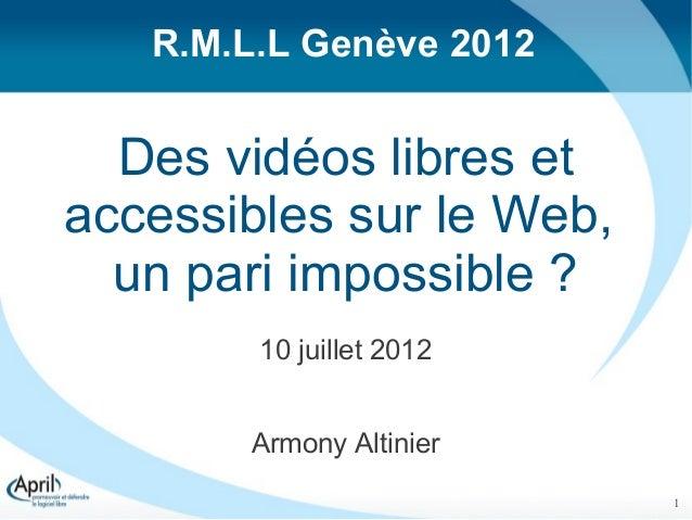 R.M.L.L Genève 2012  Des vidéos libres etaccessibles sur le Web,  un pari impossible ?        10 juillet 2012       Armony...