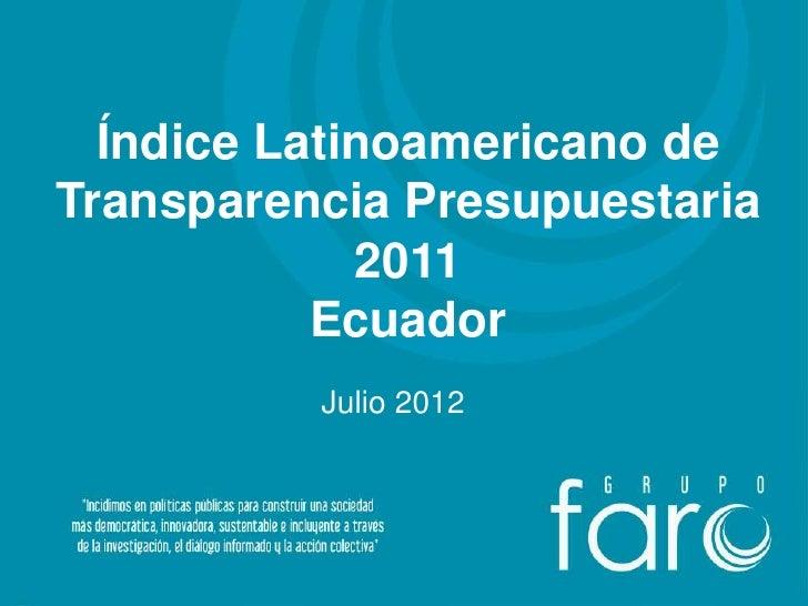 Índice Latinoamericano deTransparencia Presupuestaria             2011           Ecuador          Julio 2012