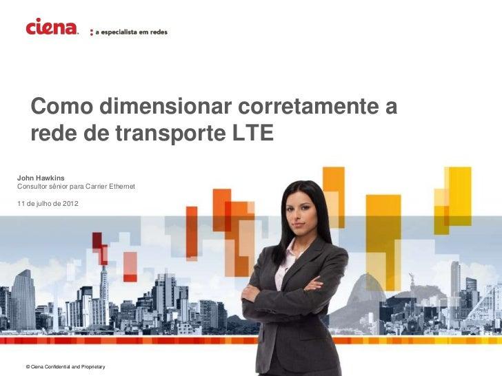 Como dimensionar corretamente a    rede de transporte LTEJohn HawkinsConsultor sênior para Carrier Ethernet11 de julho de ...