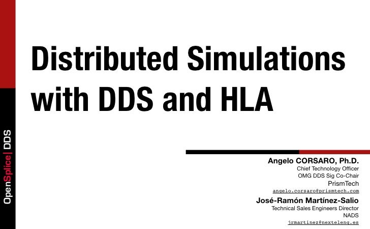Distributed Simulations                 with DDS and HLAOpenSplice DDS                                   Angelo CORSARO, P...