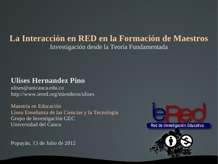 La Interacción en RED en la Formación de Maestros                 Investigación desde la Teoría FundamentadaUlises Hernand...