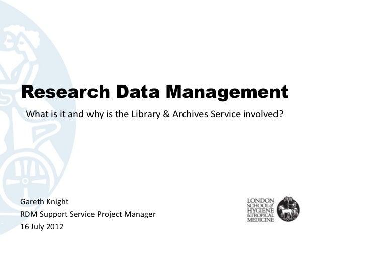 Research Data Management WhatisitandwhyistheLibrary&ArchivesServiceinvolved?GarethKnightRDMSupportServicePr...