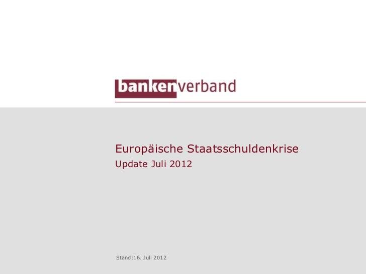 Europäische StaatsschuldenkriseUpdate Juli 2012Stand:16. Juli 2012