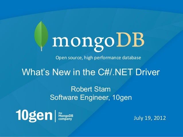 Open source, high performance database What's New in the C#/.NET Driver            Robert Stam      Software Eng...