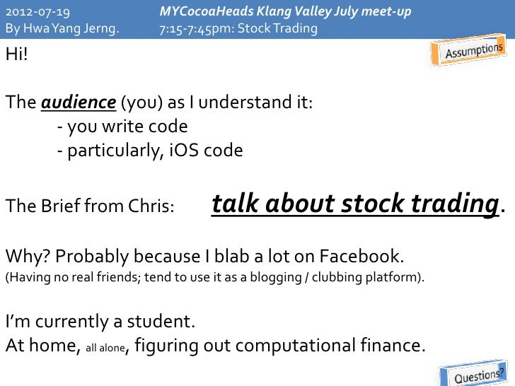 2012-07-19                 MYCocoaHeads Klang Valley July meet-upBy HwaYang Jerng.          7:15-7:45pm: Stock TradingHi!T...