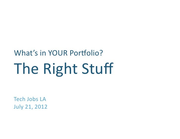 What's	  in	  YOUR	  Por1olio?   	  The	  Right	  Stuff	  Tech	  Jobs	  LA	  July	  21,	  2012