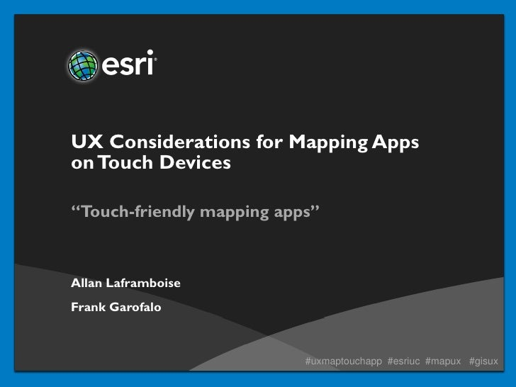 """UX Considerations for Mapping Appson Touch Devices""""Touch-friendly mapping apps""""Allan LaframboiseFrank Garofalo            ..."""