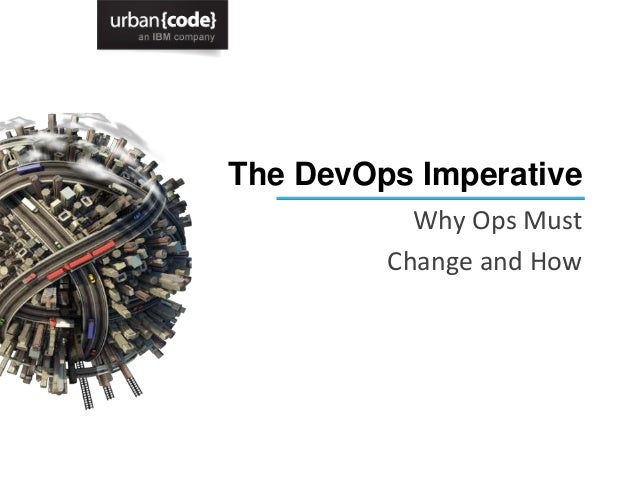 The DevOps ImperativeWhy Ops MustChange and How