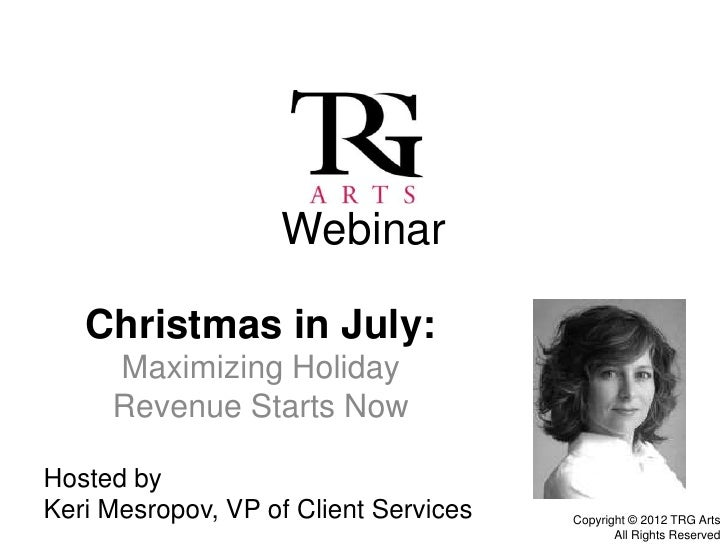 Webinar   Christmas in July:     Maximizing Holiday     Revenue Starts NowHosted byKeri Mesropov, VP of Client Services   ...