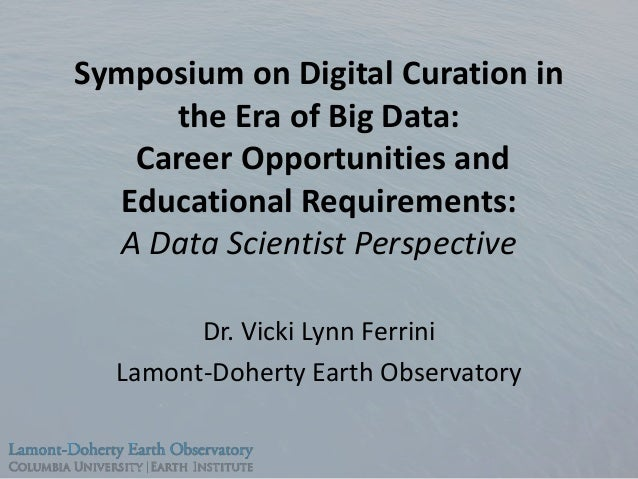 Symposium on Digital Curation in the Era of Big Data: Career Opportunities and Educational Requirements: A Data Scientist ...