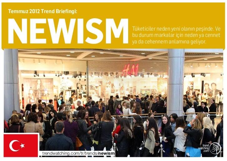 Temmuz 2012 Trend Briefingi:newism                                            Tüketiciler neden yeni olanın peşinde. Ve   ...