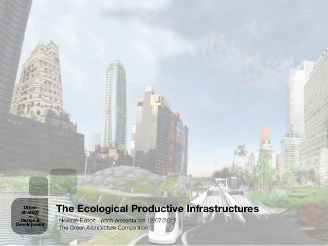 Urban  strategy    The Ecological Productive Infrastructures      + Design &     Noémie Benoit - pitch presentation 12/07/...