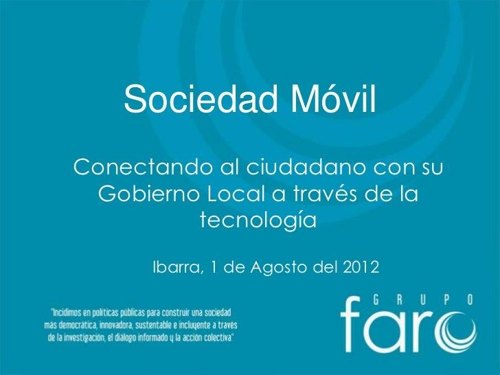 Sociedad MóvilConectando al ciudadano con su Gobierno Local a través de la         tecnología      Ibarra, 1 de Agosto del...