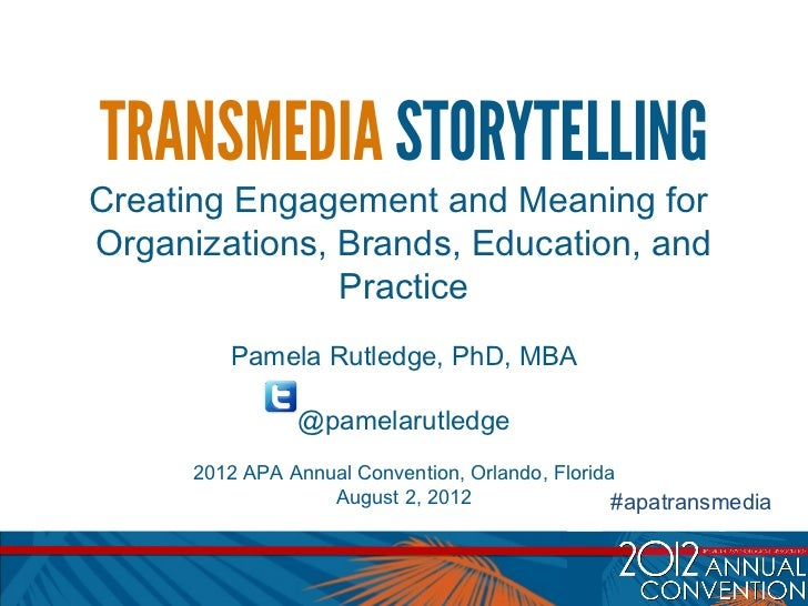 TRANSMEDIA STORYTELLINGCreating Engagement and Meaning forOrganizations, Brands, Education, and               Practice    ...