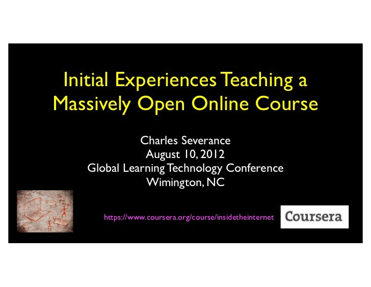 Initial Experiences Teaching aMassively Open Online Course              Charles Severance               August 10, 2012   ...