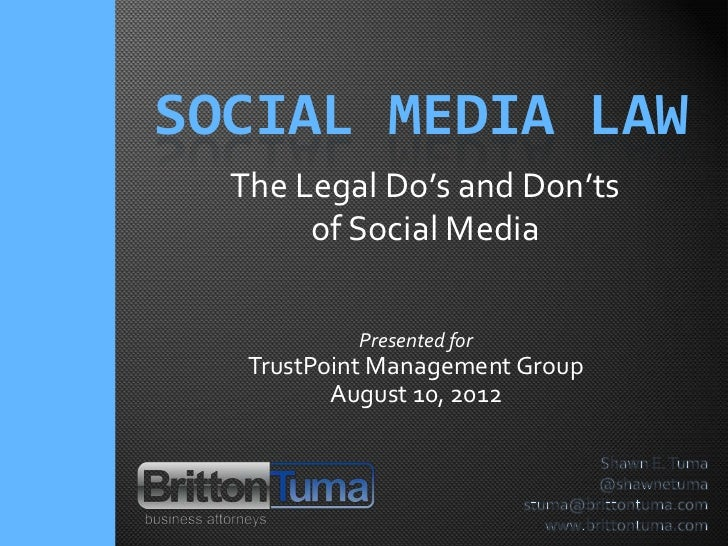 SOCIAL MEDIA LAW  The Legal Do's and Don'ts       of Social Media           Presented for   TrustPoint Management Group   ...