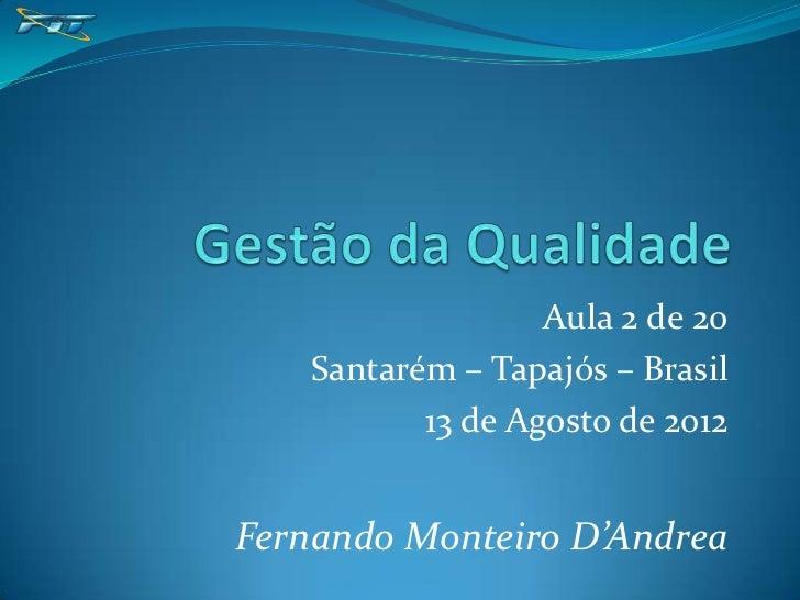 Aula 2 de 20   Santarém – Tapajós – Brasil          13 de Agosto de 2012Fernando Monteiro D'Andrea