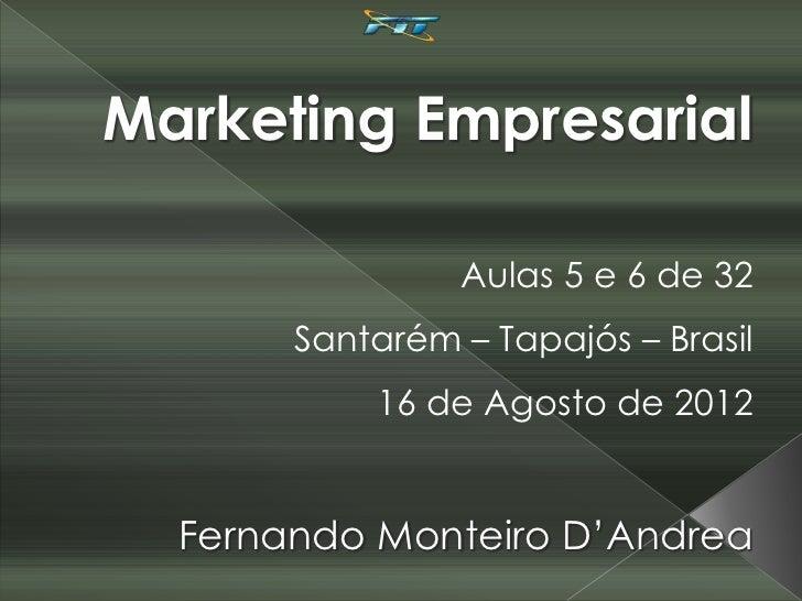 Marketing Empresarial                Aulas 5 e 6 de 32       Santarém – Tapajós – Brasil           16 de Agosto de 2012  F...