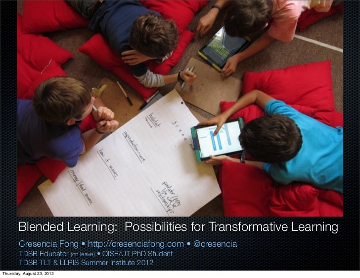 Blended Learning: Possibilities for Transformative Learning        Cresencia Fong • http://cresenciafong.com • @cresencia ...