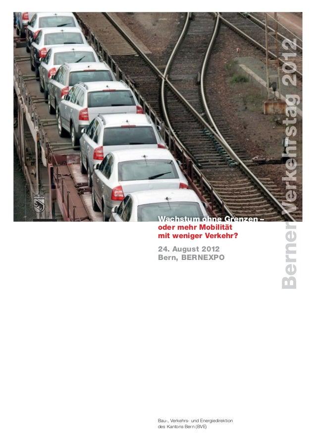 Wachstum ohne Grenzen –                                       Berneroder mehr Mobilitätmit weniger Verkehr?24. August 2012...