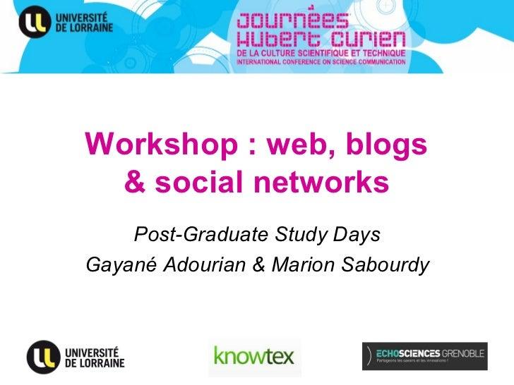 Workshop : web, blogs & social networks    Post-Graduate Study DaysGayané Adourian & Marion Sabourdy