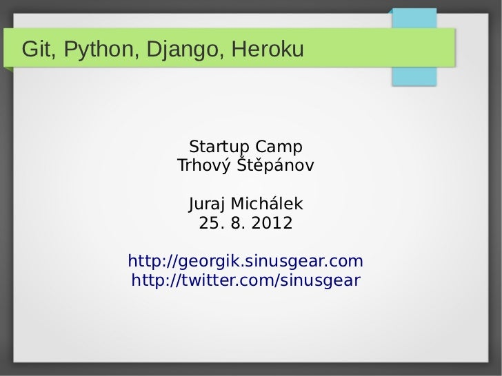 Git, Python, Django, Heroku                 Startup Camp               Trhový Štěpánov                 Juraj Michálek     ...