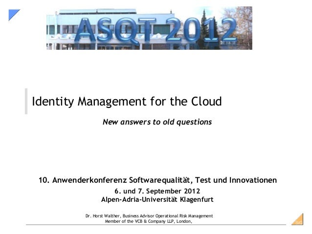 SiGSiG Identity Management for the Cloud New answers to old questions 10. Anwenderkonferenz Softwarequalität, Test und Inn...