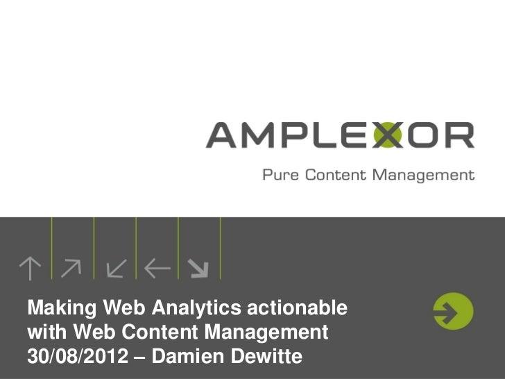 Making Web Analytics actionablewith Web Content Management30/08/2012 – Damien Dewitte