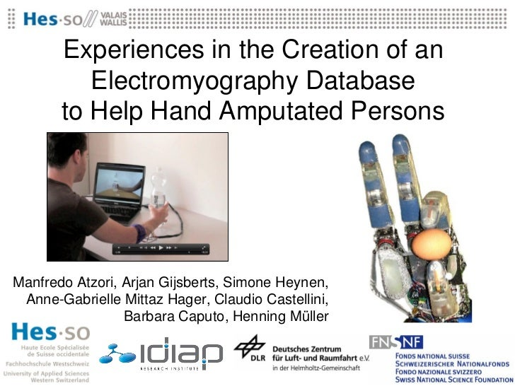 Experiences in the Creation of an          Electromyography Database       to Help Hand Amputated PersonsManfredo Atzori, ...