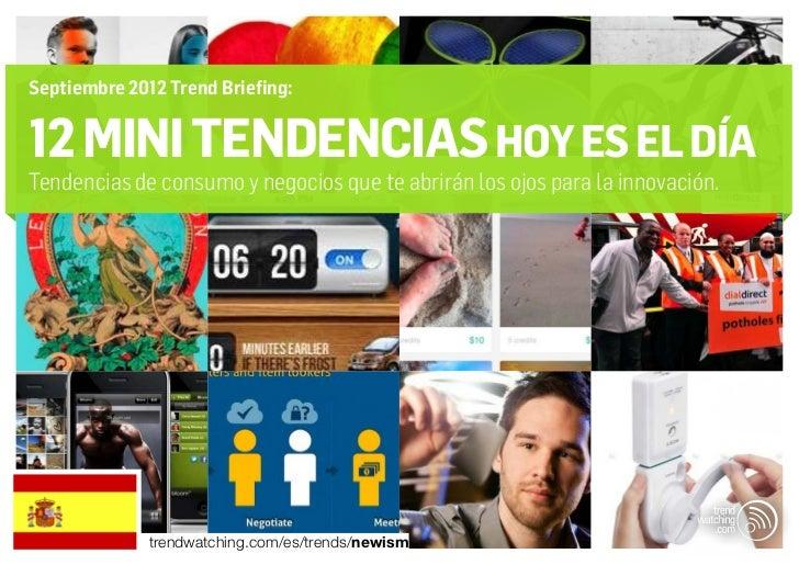 Septiembre 2012 Trend Briefing:12 MINI TENDENCIAS HOY ES EL DÍATendencias de consumo y negocios que te abrirán los ojos pa...