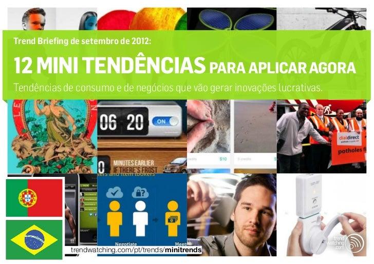 Trend Briefing de setembro de 2012:12 MINI TENDÊNCIAS PARA APLICAR AGORATendências de consumo e de negócios que vão gerar ...
