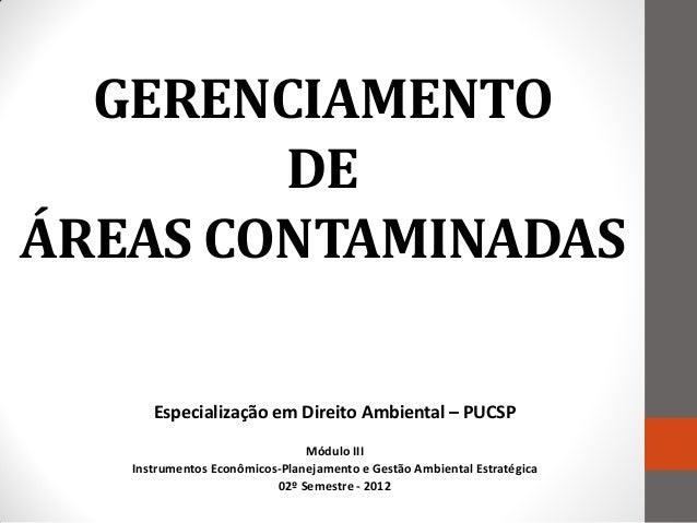 GERENCIAMENTO        DEÁREAS CONTAMINADAS      Especialização em Direito Ambiental – PUCSP                               M...