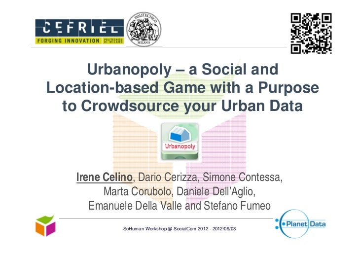 Urbanopoly – a Social andLocation-based Game with a Purpose  to Crowdsource your Urban Data   Irene Celino, Dario Cerizza,...