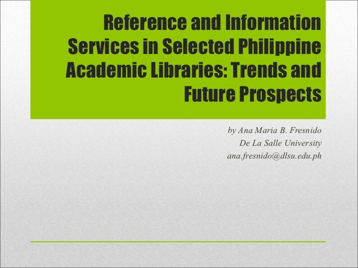 Reference and InformationServices in Selected PhilippineAcademic Libraries: Trends and              Future Prospects      ...