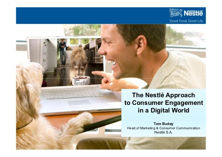 The Nestlé Approachto Consumer Engagement    in a Digital World               Tom BudayHead of Marketing & Consumer Commun...