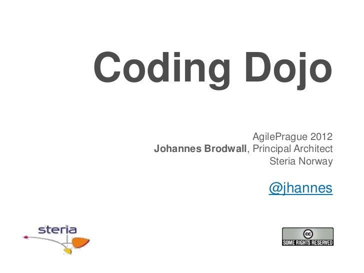 Coding Dojo                     AgilePrague 2012  Johannes Brodwall, Principal Architect                         Steria No...