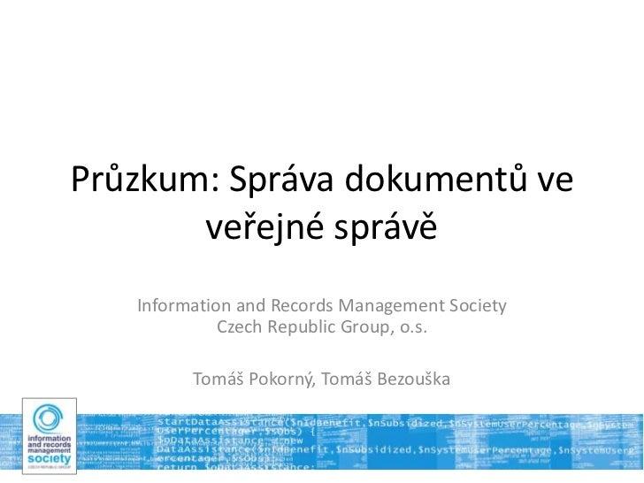 Průzkum: Správa dokumentů ve       veřejné správě   Information and Records Management Society             Czech Republic ...