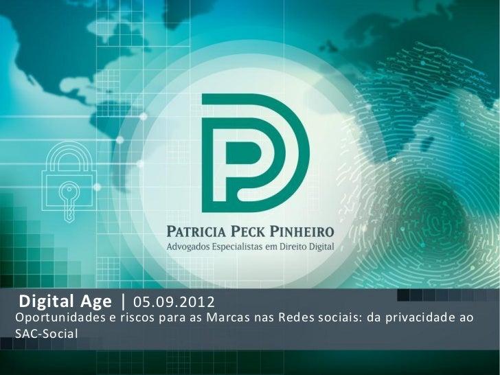 Digital Age | 05.09.2012Oportunidades e riscos para as Marcas nas Redes sociais: da privacidade aoSAC-Social  siga twitter...