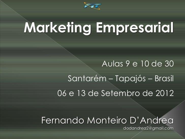 Marketing Empresarial               Aulas 9 e 10 de 30       Santarém – Tapajós – Brasil     06 e 13 de Setembro de 2012  ...