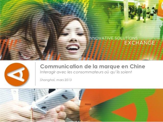 Communication de la marque en ChineInteragir avec les consommateurs où qu'ils soientShanghai, mars 2013